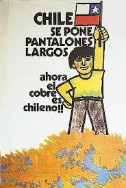 CHILE SE PONE PANTALONES LARGOS Con motivo de la nacionalización del cobre, lograda por la unanimidad de todas las fuerzas políticas del país.