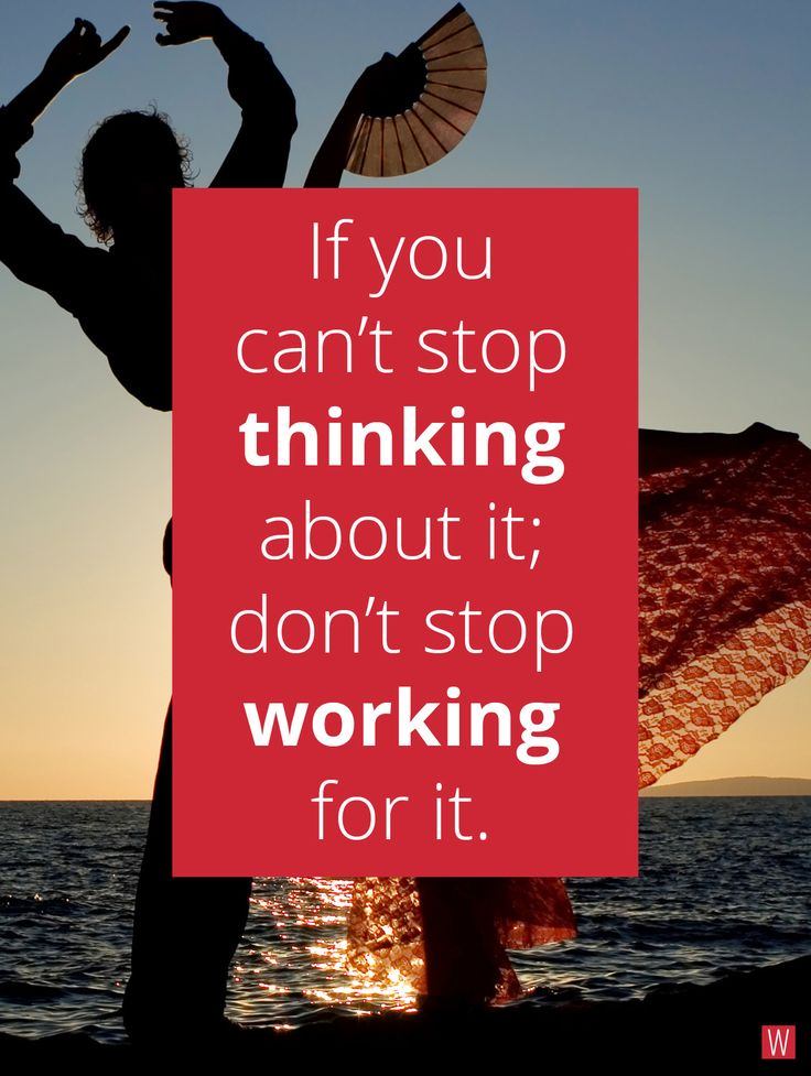 If you can't stop thinking about it; don't stop working for it! #quote #quoteoftheday #inspiration #life #work #think