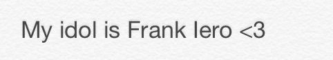 Frank is totally my idol. He is the one I know that hasn't let go of my chemical romance.  I mean listen to his new song lyrics   I'm pretty sure there all about gerard   Everyone else in the band seems to have moved on with there new family   I feel u frank we all miss mcr.  Never letting that go   Promise