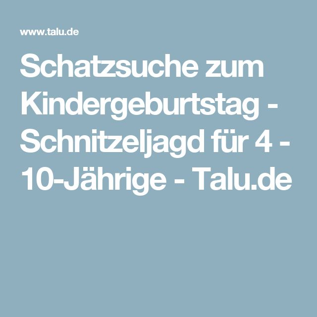 Schatzsuche zum Kindergeburtstag - Schnitzeljagd für 4 - 10-Jährige - Talu.de