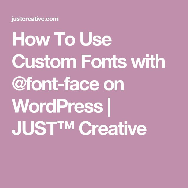 How To Use Custom Fonts with @font-face on WordPress   JUST™ Creative