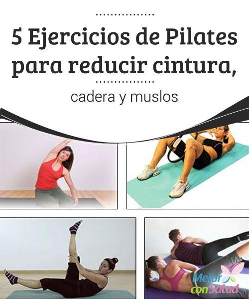 5 Ejercicios de Pilates para reducir cintura, cadera y muslos  Por lo general las zonas donde más se acumula grasa son la cintura, la cadera y los muslos. Este problema es bastante común en las mujeres ya sea por genética o por malos hábitos que se tienen a diario,