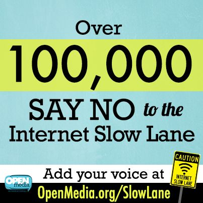 Incredible! Over 100,000 people have joined us in saying no to the Internet Slow Lane. Help us keep the pressure on at https://OpenMedia.org/SlowLane
