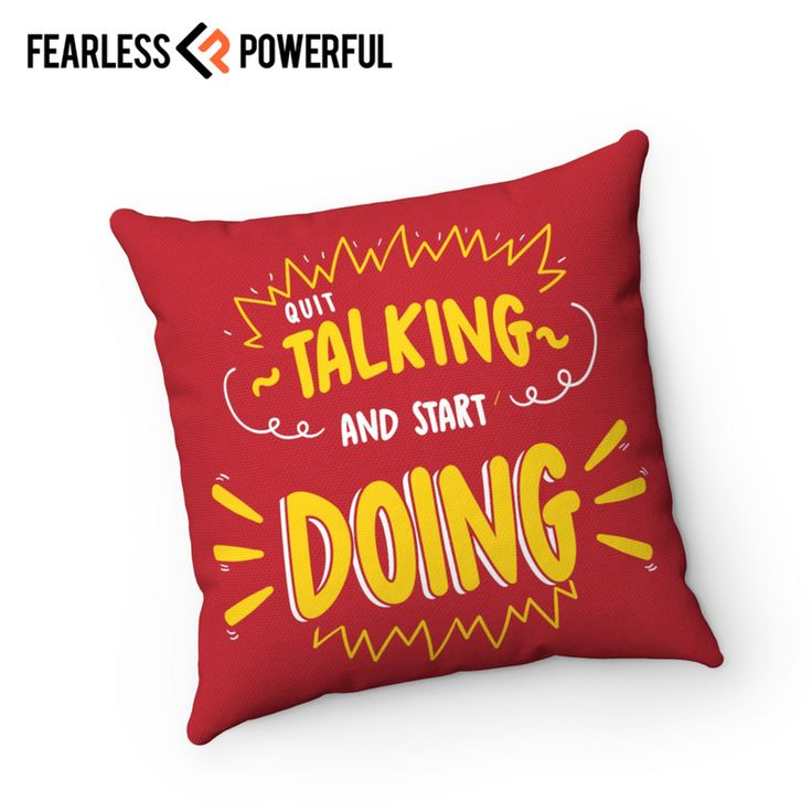 Stop Talking and Start Doing - Pillow : This design was created to be a reminder of your full potential, to keep you on the grind, to kick you in the butt when you need it, and sometimes just get your day started right. It will be there when you need it most.