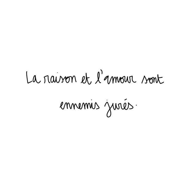 """""""La raison et l'amour sont ennemis jurés."""""""