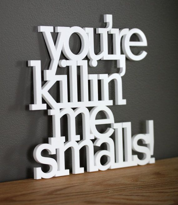 OMG I want this!     You are killin me smalls acrylic or wood sign by OhDierLiving, $45.00