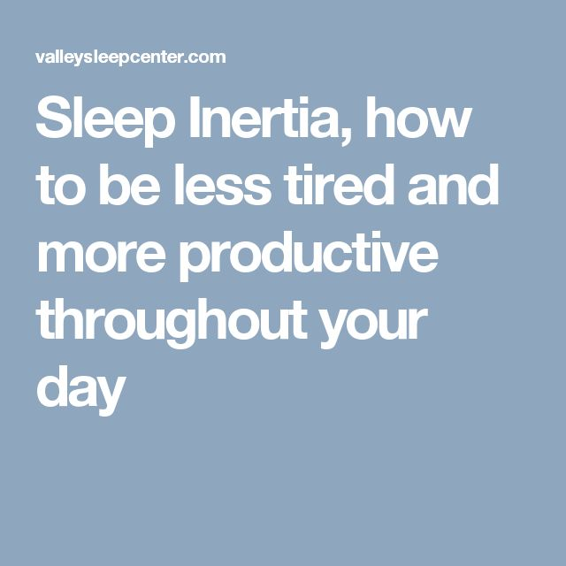 Sleep Inertia, how to be less tired and more productive throughout your day