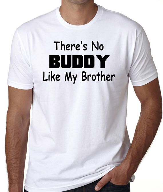 Best Brother T-Shirt that says There's No BUDDY Like My Brother by BadassPrinting.com