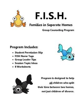 This group counseling program is designed for elementary students who live in more than one home.F.I.S.H. (Families in Separate Homes) provides a child-friendly framework for counselors to address divorce, separation, fostercare, etc.Product includes cover page, group permission slip, name tags, group leader tips, recommended session topics, and eight fish-themed worksheets.Graphics by www.thistlegirldesigns.com