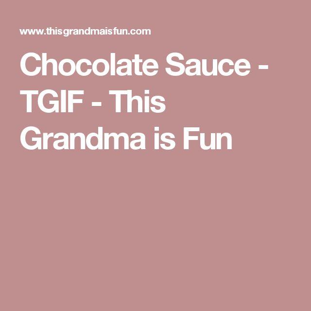 Chocolate Sauce - TGIF - This Grandma is Fun