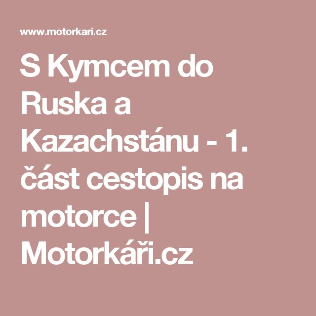 S Kymcem do Ruska a Kazachstánu - 1. část cestopis na motorce  | Motorkáři.cz