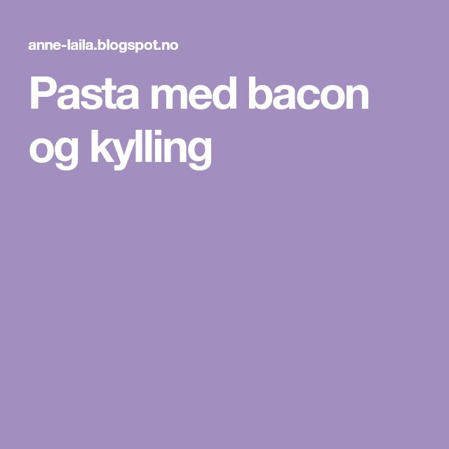 Pasta med bacon og kylling