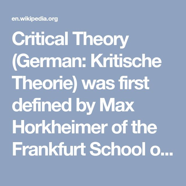Critical Theory (German: Kritische Theorie) was first defined by Max Horkheimer of the Frankfurt School of sociology in his 1937 essay Traditional and Critical Theory: Critical Theory is a social theory oriented toward critiquing and changing society as a whole, in contrast to traditional theory oriented only to understanding or explaining it. Horkheimer wanted to distinguish Critical Theory as a radical, emancipatory form of Marxian theory, critiquing both the model of science put forward…