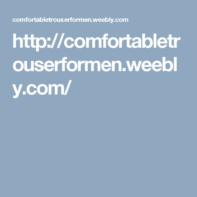 http://comfortabletrouserformen.weebly.com/