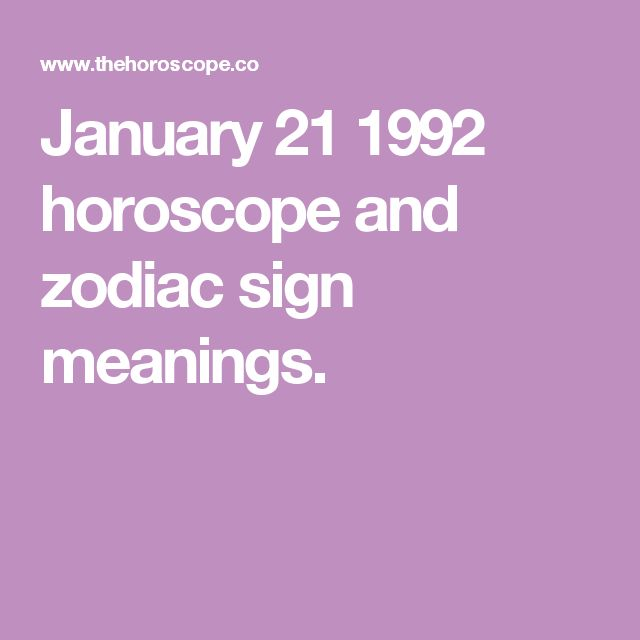 January 21 1992 horoscope and zodiac sign meanings.