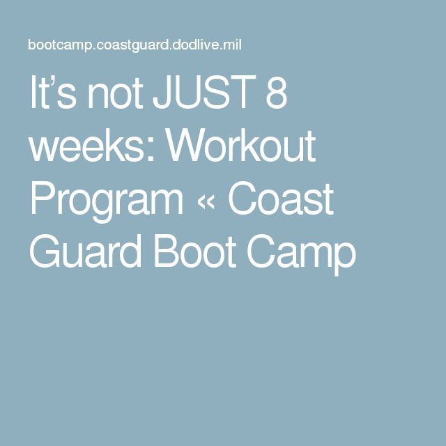 It's not JUST 8 weeks: Workout Program « Coast Guard Boot Camp