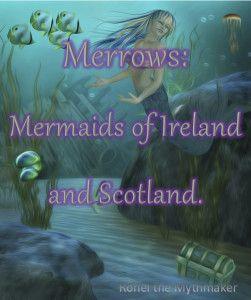 Merrows: Mermaids of Ireland and Scotland #FolkloreThursday | Ronel the Mythmaker #folklore