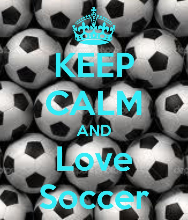 KEEP CALM AND Love Soccer