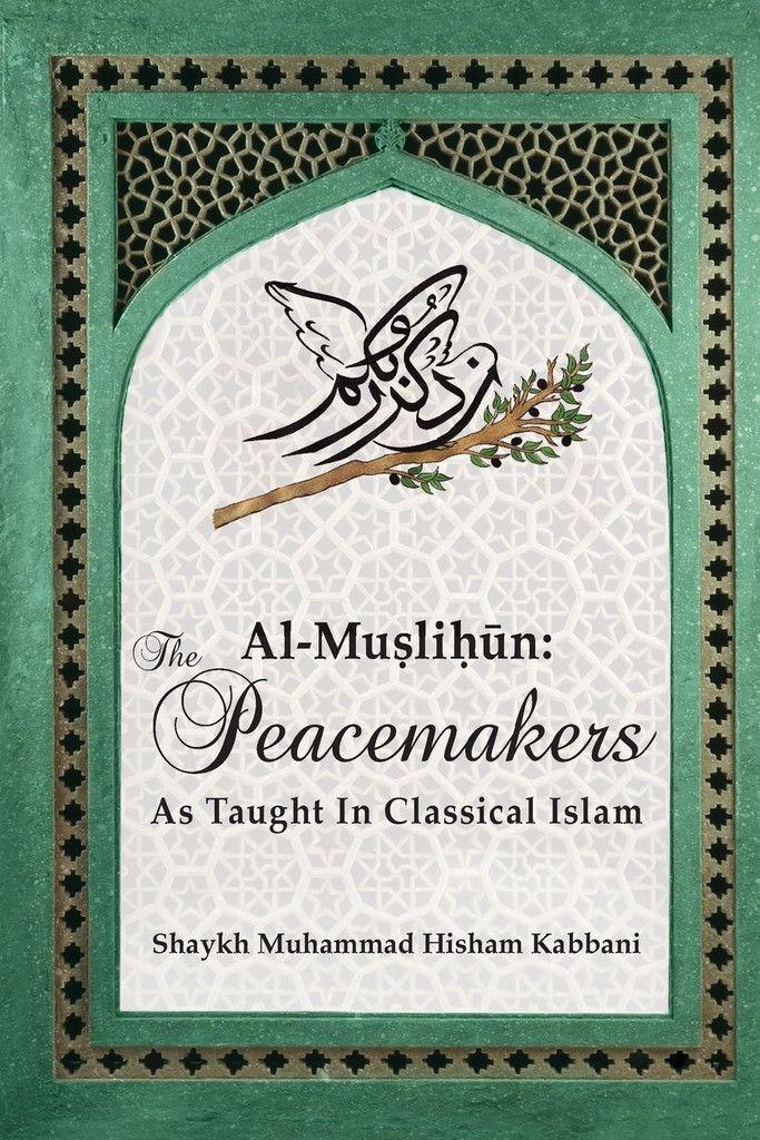 Al-Muslihūn: The Peacemakers As Taught In Classical Islam