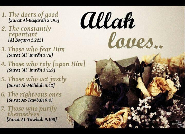 Allah SWT loves... (i just double checked the ayah numbers and all are correct inshaAllah, but by all means check yourself as it is regarding Al-Quran. We should never share something we don't fully know/understand as it could be false)