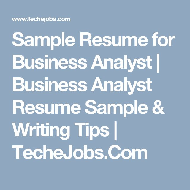 Sample Resume for Business Analyst | Business Analyst Resume Sample & Writing Tips | TecheJobs.Com