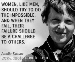 Amelia Earhart quotes - Women, like men, should try to do the impossible. And when they fail, their failure should be a challenge to others.