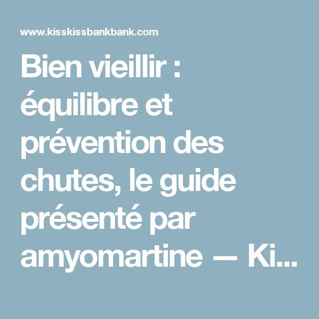 Bien vieillir : équilibre et prévention des chutes, le guide présenté par amyomartine — KissKissBankBank
