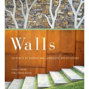 Walls: Elements of Garden and Landscape Architecture by Gunter Mader and Elke Zimmerman, Amazon.com, $24