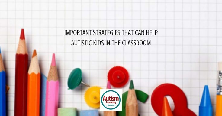 Important Strategies that Can Help Autistic Kids in the Classroom - Autism Parenting Magazine