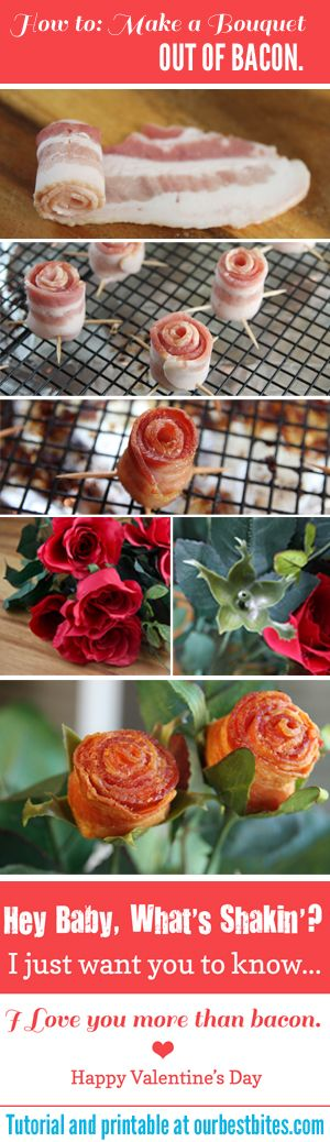 "How to make a bacon bouquet from Our Best Bites - because if there's one way to your lover's heart, it's through bacon. - ""Hey Baby, What's Shakin'? I just want you to know...I love you more than bacon. Happy Valentine's Day"""