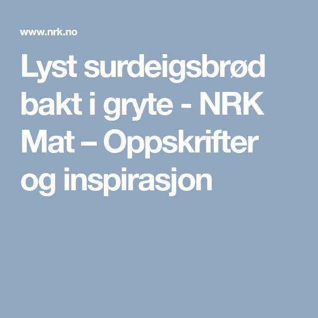 Lyst surdeigsbrød bakt i gryte - NRK Mat – Oppskrifter og inspirasjon