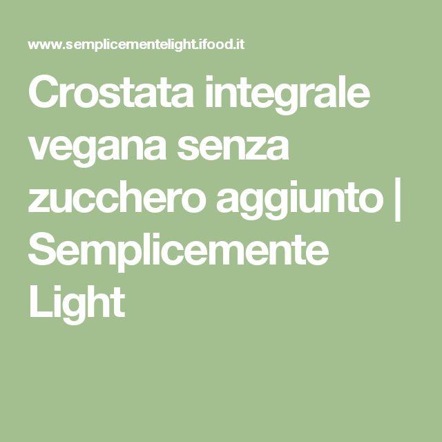 Crostata integrale vegana senza zucchero aggiunto   Semplicemente Light