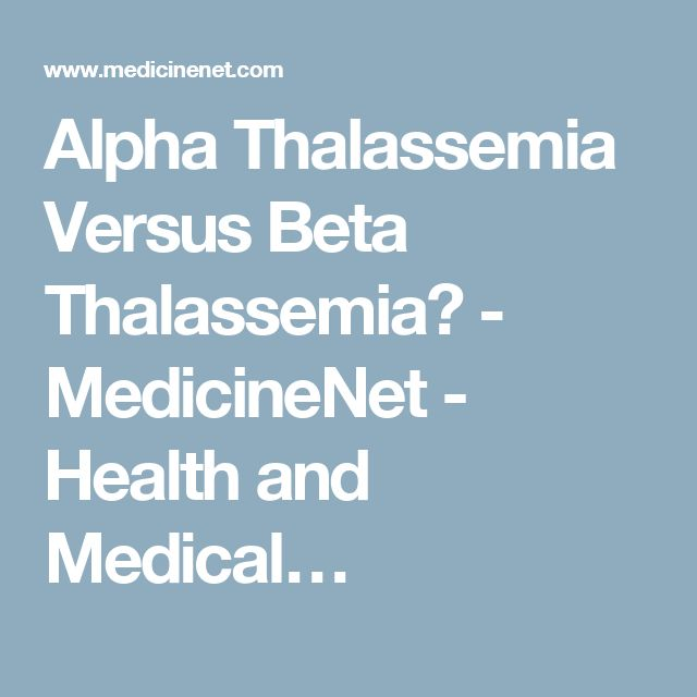 Alpha Thalassemia Versus Beta Thalassemia? - MedicineNet - Health and Medical…