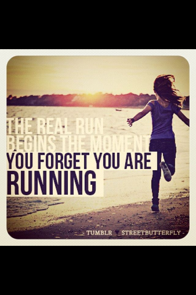 The real run begins the moment you forget you are running.