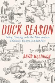 Duck Season - Eating, Drinking, and Other Misadventures in Gascony, France's Last Best Place ebook by David McAninch