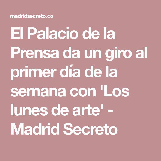 El Palacio de la Prensa da un giro al primer día de la semana con 'Los lunes de arte' - Madrid Secreto