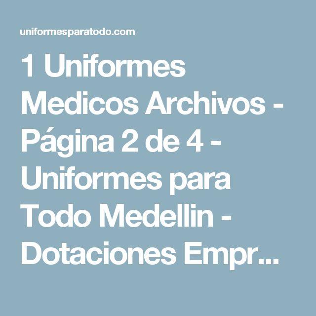 1 Uniformes Medicos Archivos - Página 2 de 4 - Uniformes para Todo Medellin - Dotaciones Empresariales