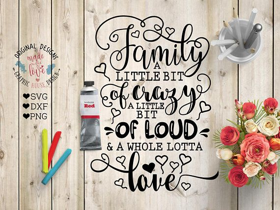 Family cut file, Family svg file, Family a little bit of crazy, a little bit of loud and a whole lotta of love svg, housewarming svg, home