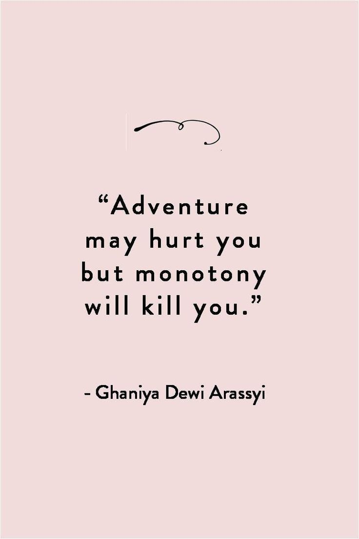 adventure may hurt you but monotony will kill you – Travel Quotes