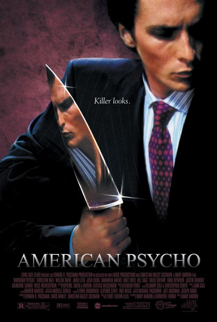 American Psycho (2000) de Mary Harron.  Patrick Bateman es un espécimen soberbiamente elaborado, prácticamente perfecto. Como casi todos en su mundo intenta desesperadamente encajar en él. Cuando más intenta ser como cualquier otro hombre adinerado de Wall Street, más anónimo se vuelve y menos control tiene sobre sus terribles instintos y su insaciable sed de sangre, que lo arrastra a una vorágine en la que los objetos valen más que el cuerpo y el alma de una persona. (FILMAFFINITY)