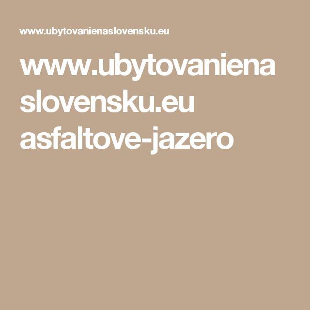 www.ubytovanienaslovensku.eu asfaltove-jazero