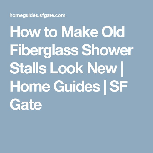 How To Make Old Fiberglass Shower Stalls Look New