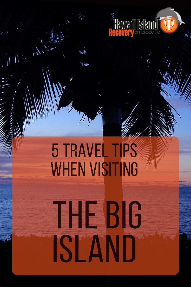 5 Travel Tips When Visiting the Big Island | www.hawaiianrecovery.com | #addiction #recovery #drugrehab #alcoholabuse #hawaii