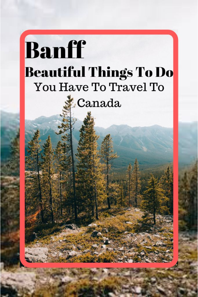 Travel to Canada! Most Beautiful Things To Do In Banff
