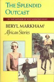 Beryl Markham: The Splendid Outcast. http://www.goodreads.com/book/show/37282.The_Splendid_Outcast