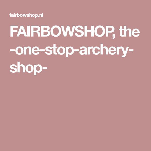 FAIRBOWSHOP, the -one-stop-archery-shop-