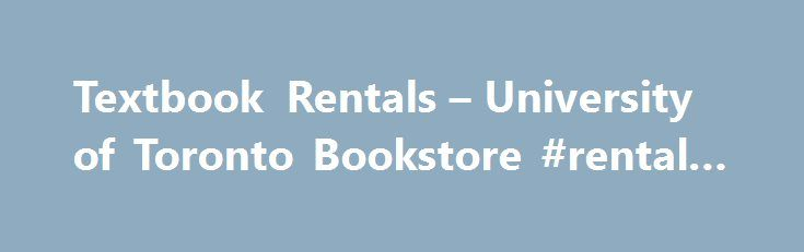 Textbook Rentals – University of Toronto Bookstore #rental #vans http://rental.remmont.com/textbook-rentals-university-of-toronto-bookstore-rental-vans/  #textbook rentals # Rental Textbooks – Frequently Asked Questions What is a textbook rental? Textbook rentals allow students to rent their textbooks from the bookstore (as opposed to buying them) for a specified term. It is one cost-effective option for students who do not anticipate keeping their books. What does it cost to rent a...