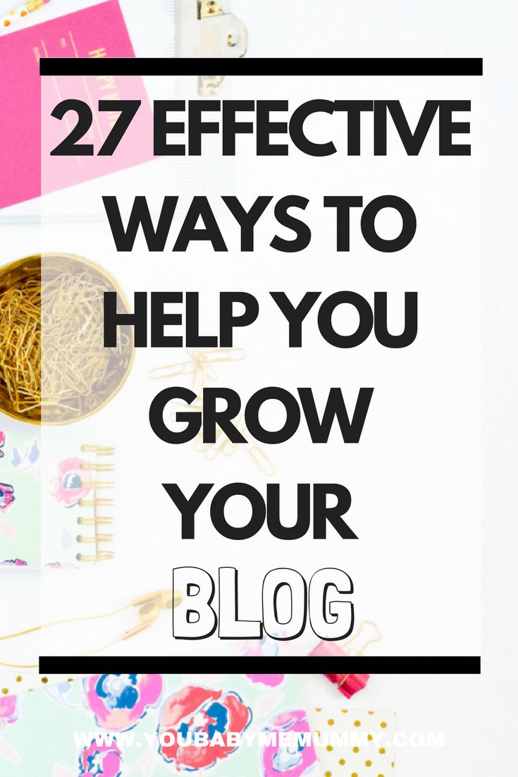 27 effective ways to help you grow your blog - You Baby Me Mummy