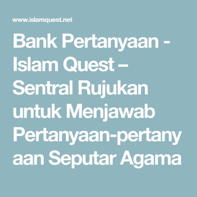 Bank Pertanyaan - Islam Quest – Sentral Rujukan untuk Menjawab Pertanyaan-pertanyaan Seputar Agama