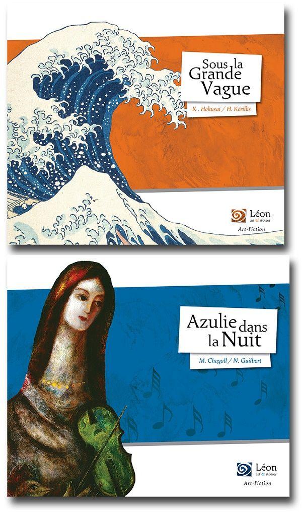Sous la Grande Vague Texte de Hélène Kérillis, illustrations de Katsushika Hokusai Azulie dans la nuit Texte de Nancy Guilbert, illustré par Marc Chagall Léon art & stories dans la collection Art-Fiction